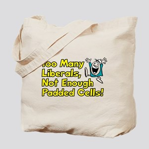 Too Many Liberals, Not Enough Padded Cells! Tote B