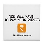 Pay Me In Rupees Tile Coaster