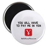 Pay Me In Yen Magnet