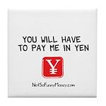Pay Me In Yen Tile Coaster