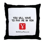 Pay Me In Yen Throw Pillow