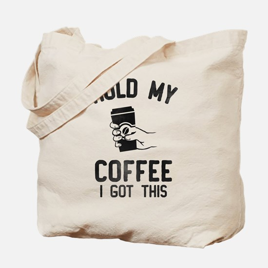 Hold My Coffee Tote Bag