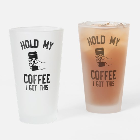 Hold My Coffee Drinking Glass