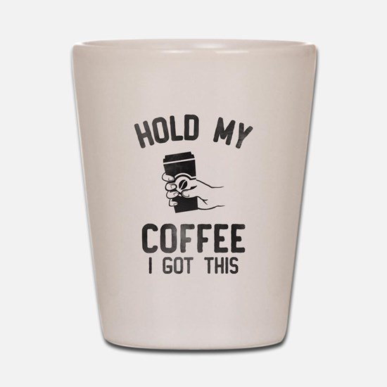 Hold My Coffee Shot Glass