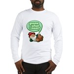 Gnome What I Mean Long Sleeve T-Shirt