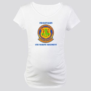 2nd Battalion 4th Marines with Text Maternity T-Sh