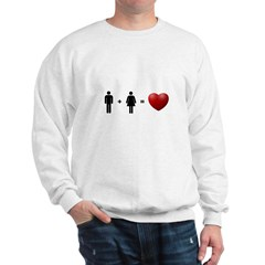 Man + Woman = LOVE Sweatshirt