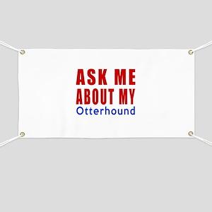 Ask About My Otterhound Dog Banner
