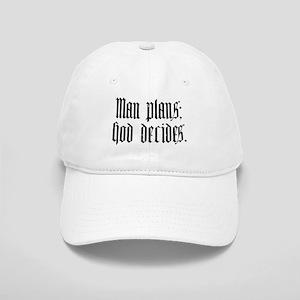 Man plans; God decides. Cap