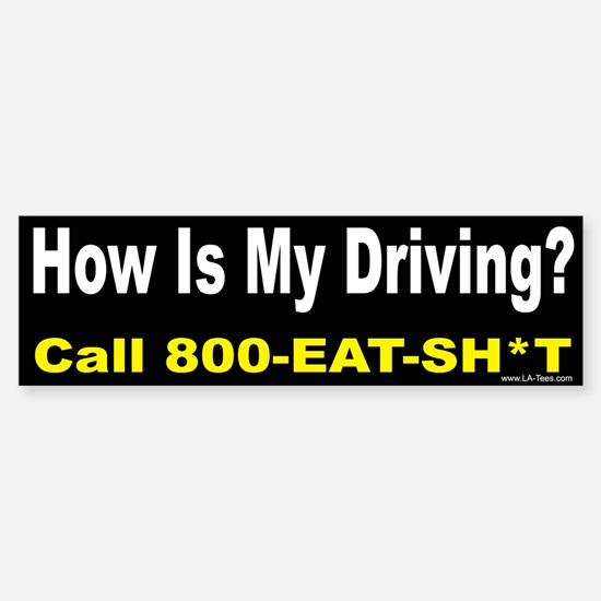 HOW IS MY DRIVING? Bumper Bumper Bumper Sticker