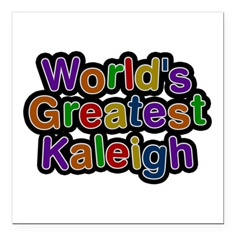 World's Greatest Kaleigh Square Car Magnet