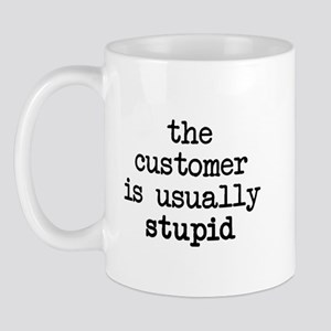 Stupid Customer Mug