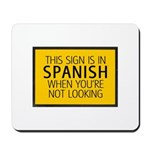 The Sign is in Spanish Mousepad