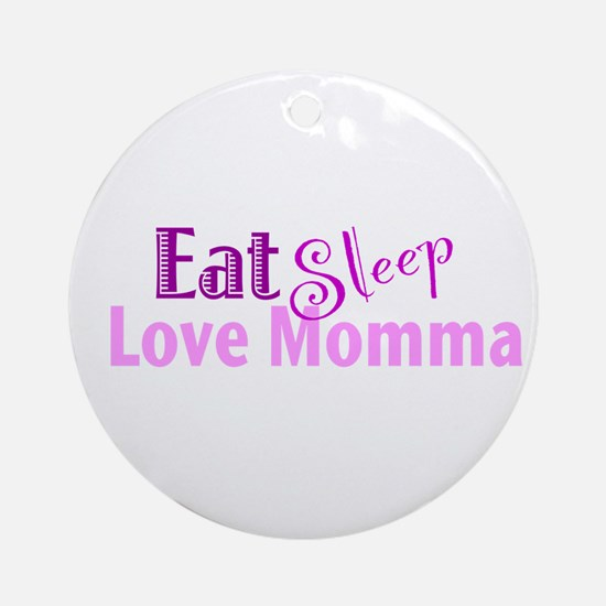 Eat Sleep Love Momma Ornament (Round)