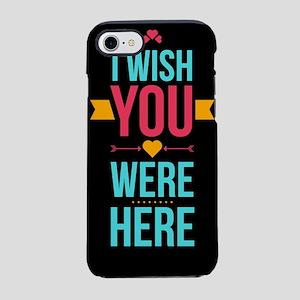I Wish You Were Here Love Hear iPhone 7 Tough Case
