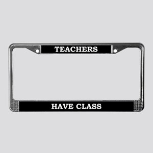 Teachers Have Class License Plate Frame