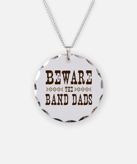 Beware the Band Dads Necklace