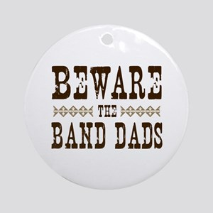 Beware the Band Dads Ornament (Round)