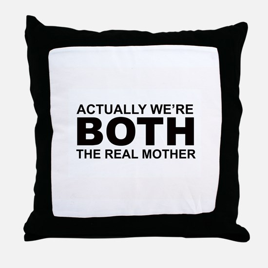 We're both the real mother! Throw Pillow