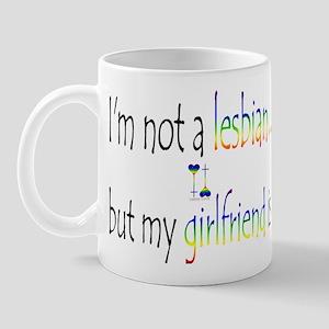 """""""I'm not a lesbian...but my g Mug"""