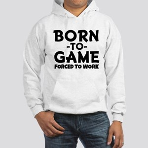Born to Game, Forced to Work Sweatshirt