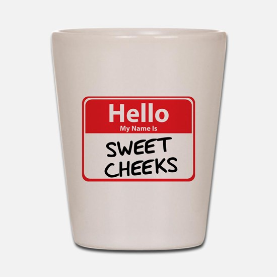 Hello My Name is Sweet Cheeks Shot Glass