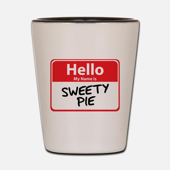 Hello My Name is Sweety Pie Shot Glass