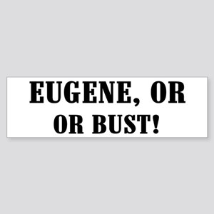 Eugene or Bust! Bumper Sticker