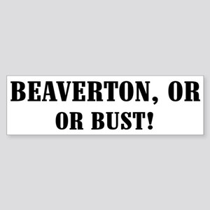Beaverton or Bust! Bumper Sticker