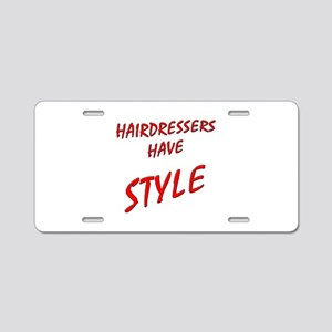 Hairdressers have Style Aluminum License Plate