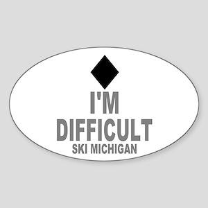 I'm Difficult ~Ski Michigan Sticker (Oval)