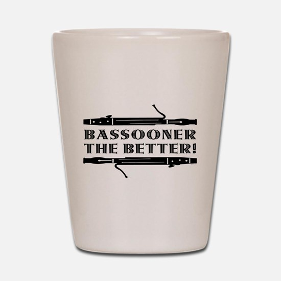Bassooner the Better (h) Shot Glass