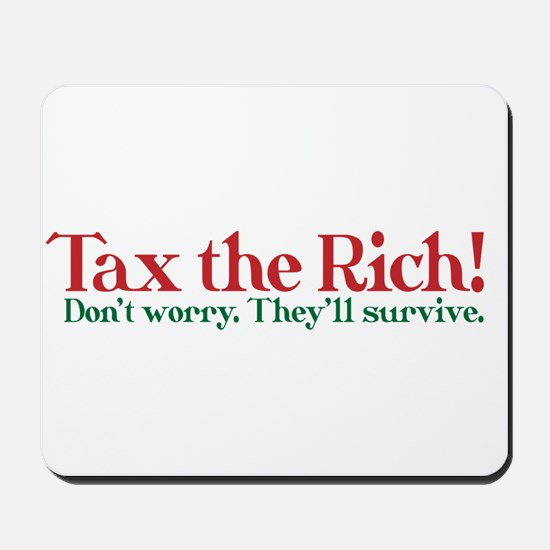 Tax the Filthy Rich Mousepad