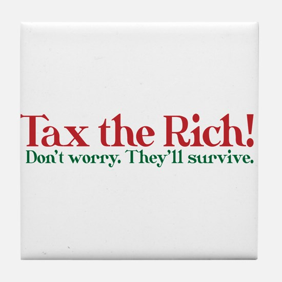 Tax the Filthy Rich Tile Coaster