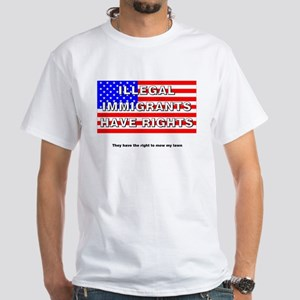 Illegals Have Rights... White T-Shirt