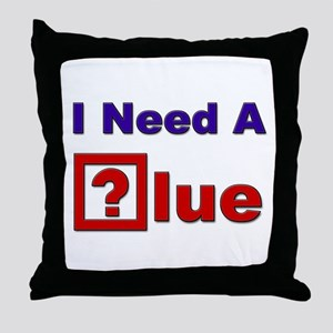 """I Need A Clue!"" Throw Pillow"