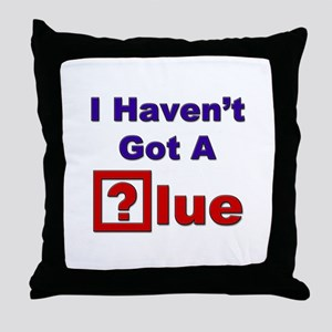 """I Haven't Got A Clue"" Throw Pillow"