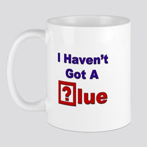"""I Haven't Got A Clue"" Mug"