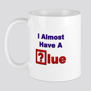 """I Almost Have A Clue"" Mug"