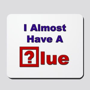 """""""I Almost Have A Clue"""" Mousepad"""
