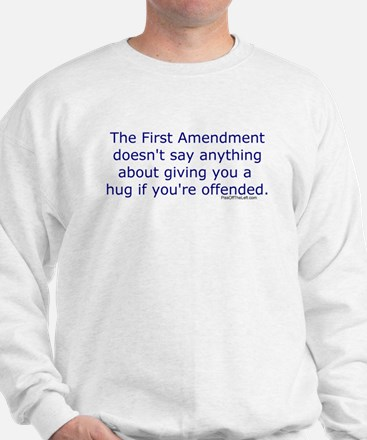 First Amendment / hug if offended Sweatshirt