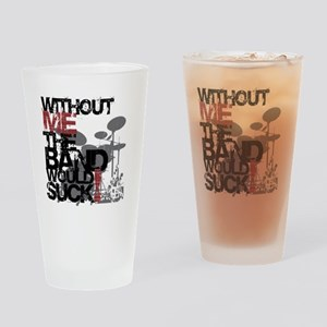 Without me the band would suck - Pint Glass