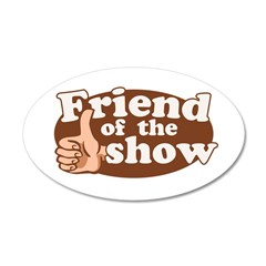 Friend of the Show 38.5 x 24.5 Oval Wall Peel