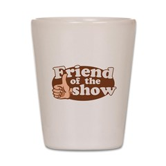 Friend of the Show Shot Glass