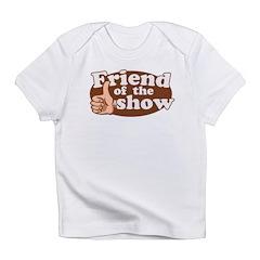 Friend of the Show Infant T-Shirt