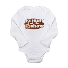 Friend of the Show Long Sleeve Infant Bodysuit