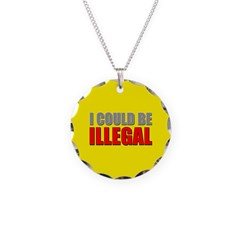 I Could Be Illegal Necklace Circle Charm