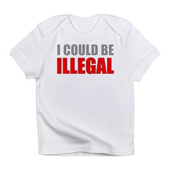 I Could Be Illegal Infant T-Shirt