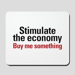 Stimulate The Economy Mousepad