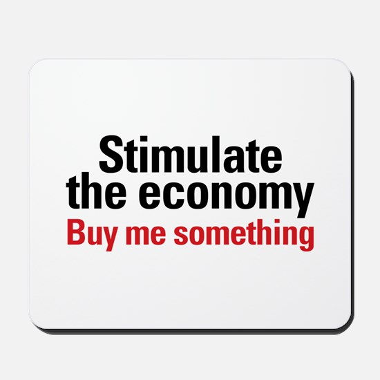 Stimulate The Economy Mousepad